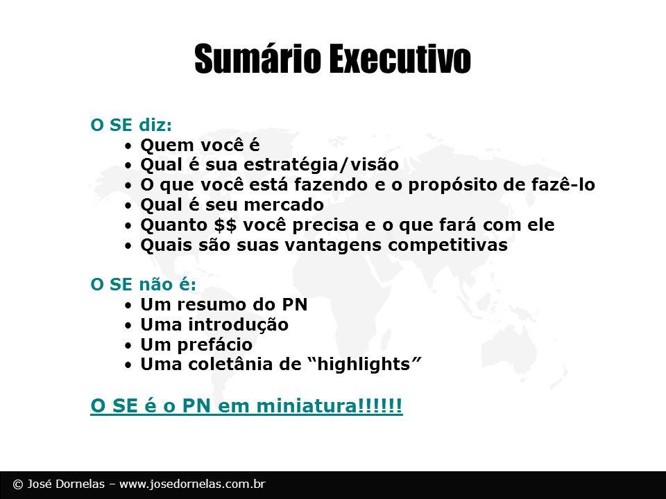 © José Dornelas – www.josedornelas.com.br Sumário Executivo O SE diz: Quem você é Qual é sua estratégia/visão O que você está fazendo e o propósito de