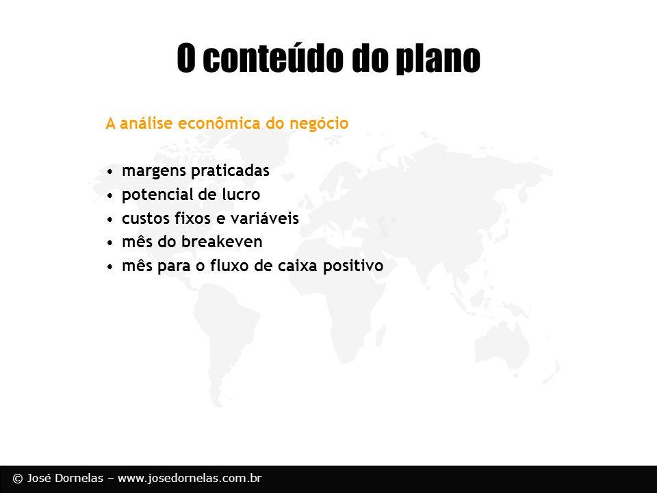 © José Dornelas – www.josedornelas.com.br O conteúdo do plano A análise econômica do negócio margens praticadas potencial de lucro custos fixos e vari