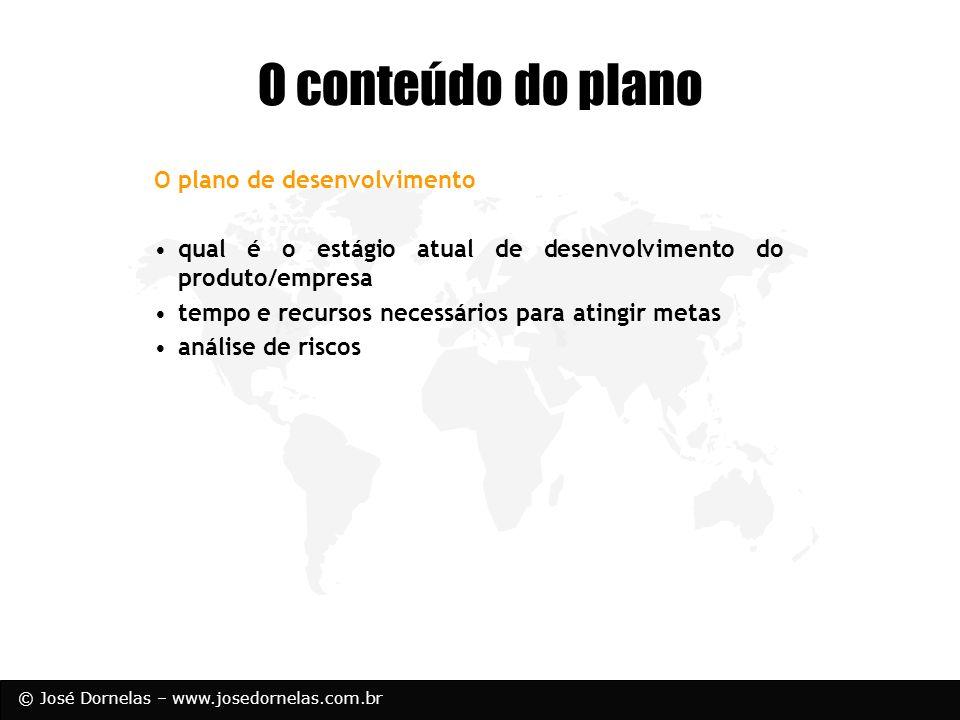 © José Dornelas – www.josedornelas.com.br O conteúdo do plano O plano de desenvolvimento qual é o estágio atual de desenvolvimento do produto/empresa