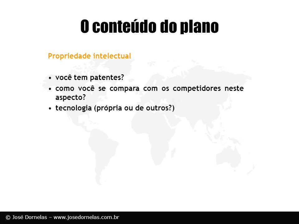© José Dornelas – www.josedornelas.com.br Propriedade intelectual você tem patentes? como você se compara com os competidores neste aspecto? tecnologi