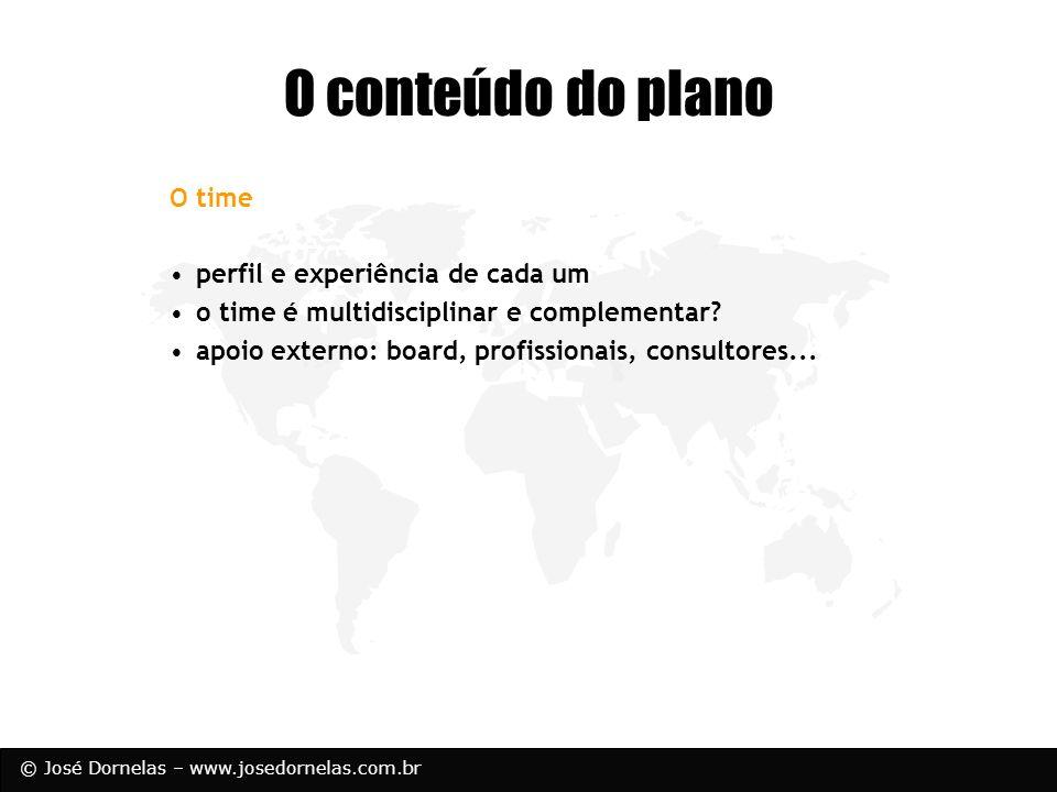 © José Dornelas – www.josedornelas.com.br O time perfil e experiência de cada um o time é multidisciplinar e complementar? apoio externo: board, profi