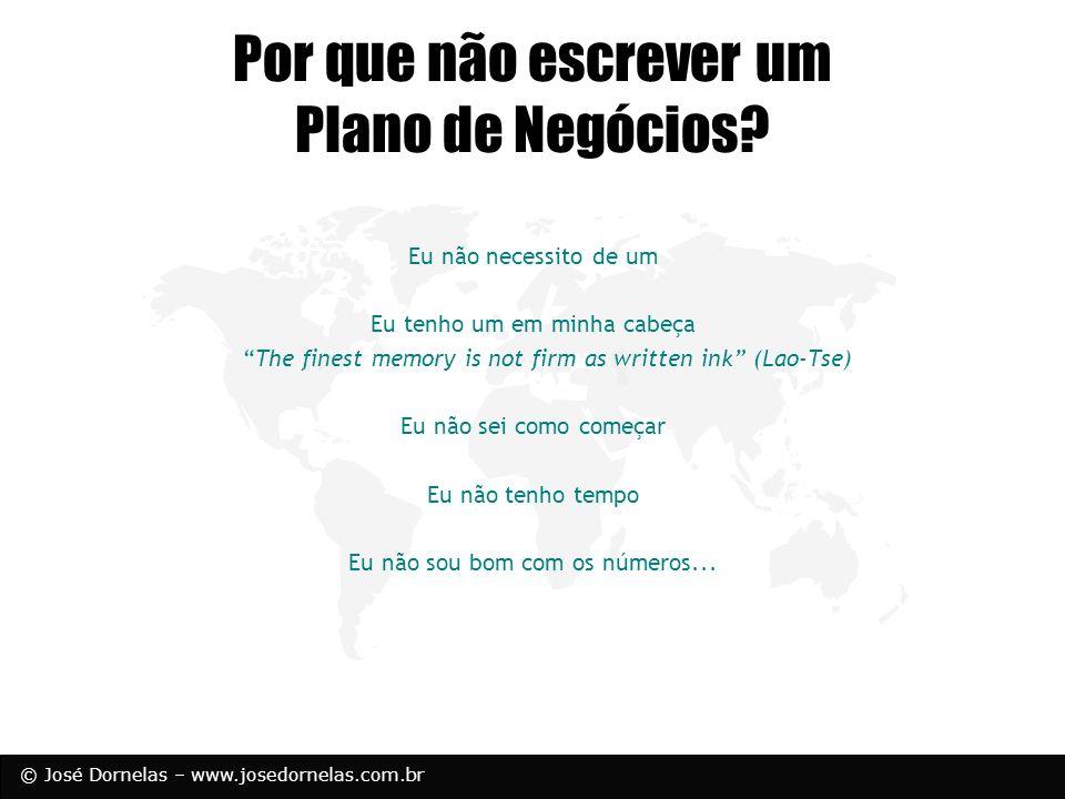 © José Dornelas – www.josedornelas.com.br Por que não escrever um Plano de Negócios? Eu não necessito de um Eu tenho um em minha cabeça The finest mem
