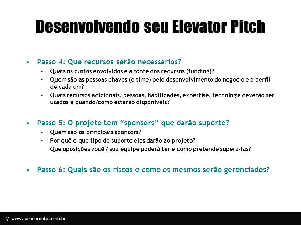 © www.josedornelas.com.br Desenvolvendo seu Elevator Pitch Passo 4: Que recursos serão necessários? –Quais os custos envolvidos e a fonte dos recursos