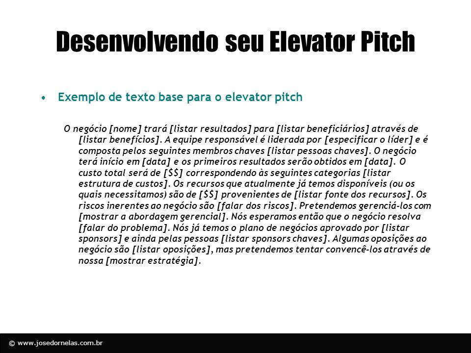 © www.josedornelas.com.br Desenvolvendo seu Elevator Pitch Exemplo de texto base para o elevator pitch O negócio [nome] trará [listar resultados] para