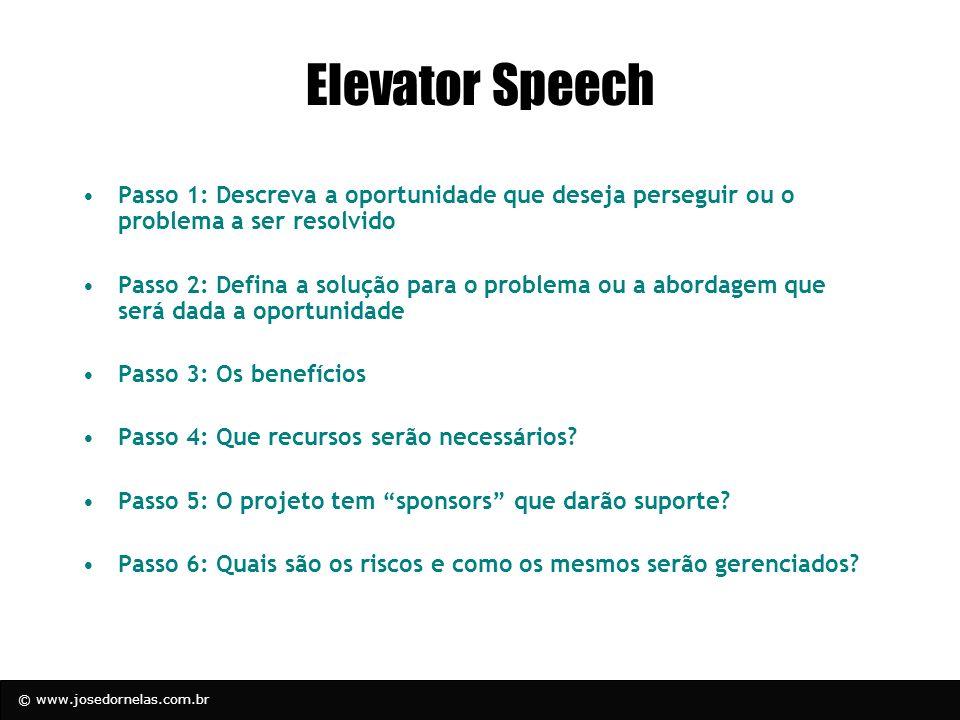 © www.josedornelas.com.br Elevator Speech Passo 1: Descreva a oportunidade que deseja perseguir ou o problema a ser resolvido Passo 2: Defina a soluçã