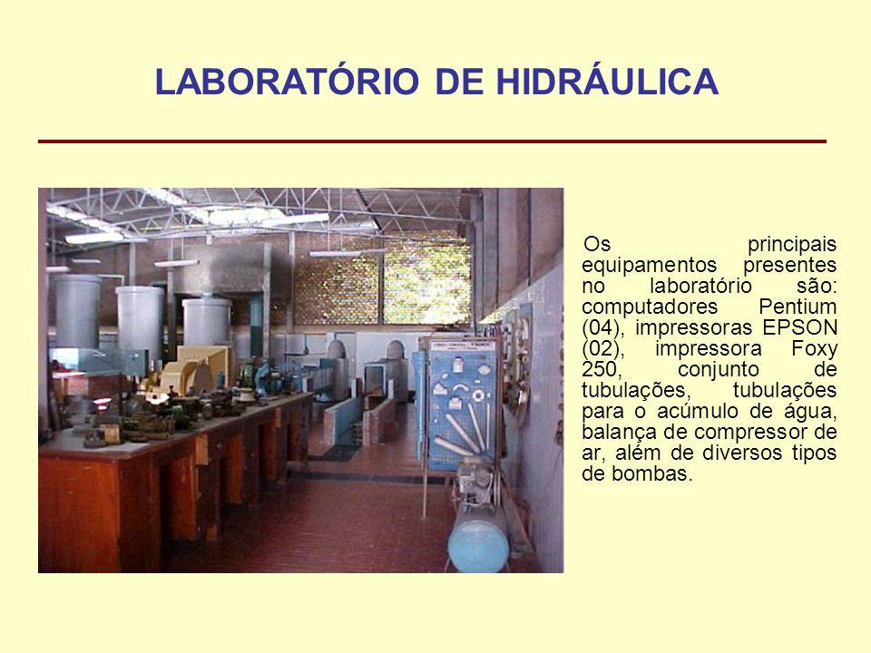 LABORATÓRIO DE HIDRÁULICA Os principais equipamentos presentes no laboratório são: computadores Pentium (04), impressoras EPSON (02), impressora Foxy