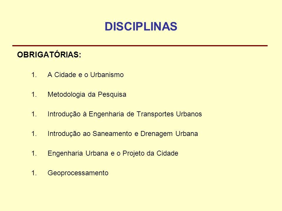DISCIPLINAS OBRIGATÓRIAS: 1.A Cidade e o Urbanismo 1.Metodologia da Pesquisa 1.Introdução à Engenharia de Transportes Urbanos 1.Introdução ao Saneamen