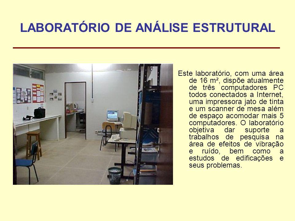 LABORATÓRIO DE ANÁLISE ESTRUTURAL Este laboratório, com uma área de 16 m², dispõe atualmente de três computadores PC todos conectados a Internet, uma