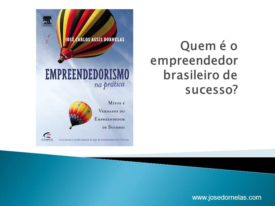 www.josedornelas.com Quem é o empreendedor brasileiro de sucesso