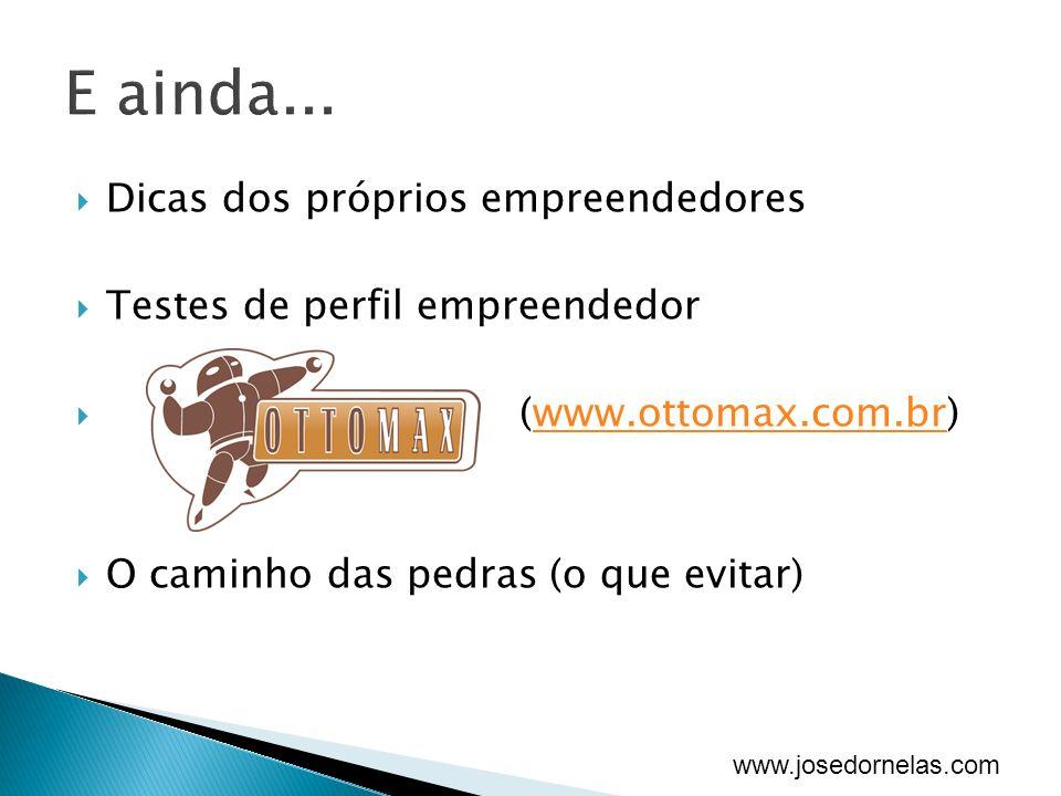 www.josedornelas.com Dicas dos próprios empreendedores Testes de perfil empreendedor (www.ottomax.com.br)www.ottomax.com.br O caminho das pedras (o que evitar)