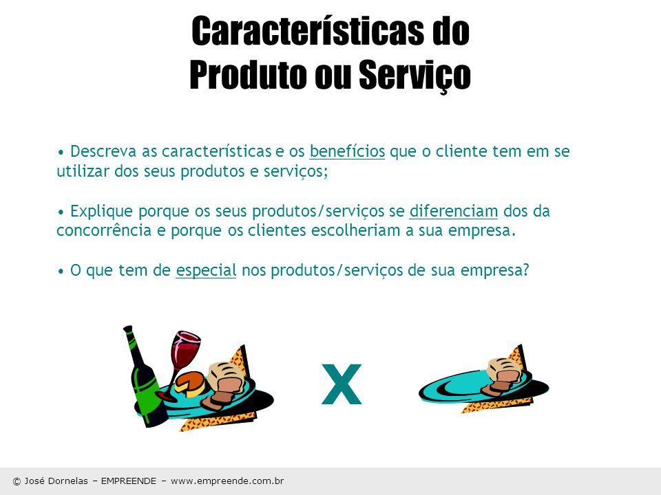 © José Dornelas – EMPREENDE – www.empreende.com.br Características do Produto ou Serviço Descreva as características e os benefícios que o cliente tem