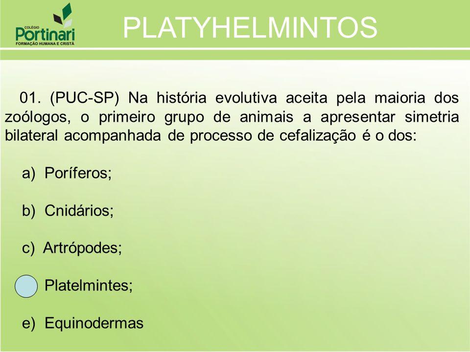 01. (PUC-SP) Na história evolutiva aceita pela maioria dos zoólogos, o primeiro grupo de animais a apresentar simetria bilateral acompanhada de proces