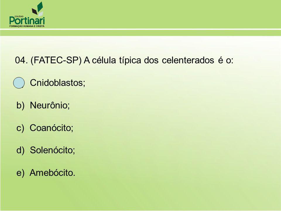 04. (FATEC-SP) A célula típica dos celenterados é o: a) Cnidoblastos; b) Neurônio; c) Coanócito; d) Solenócito; e) Amebócito.
