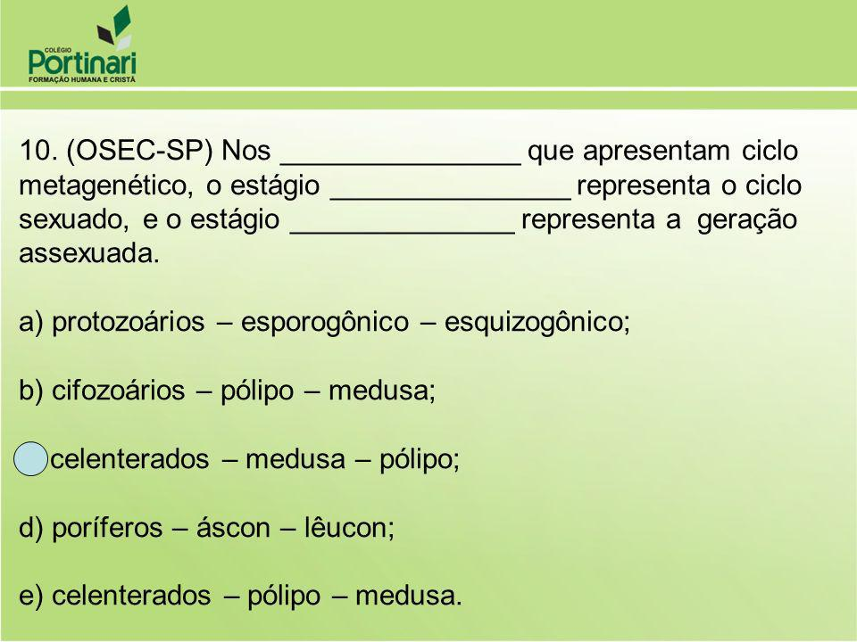 10. (OSEC-SP) Nos _______________ que apresentam ciclo metagenético, o estágio _______________ representa o ciclo sexuado, e o estágio ______________