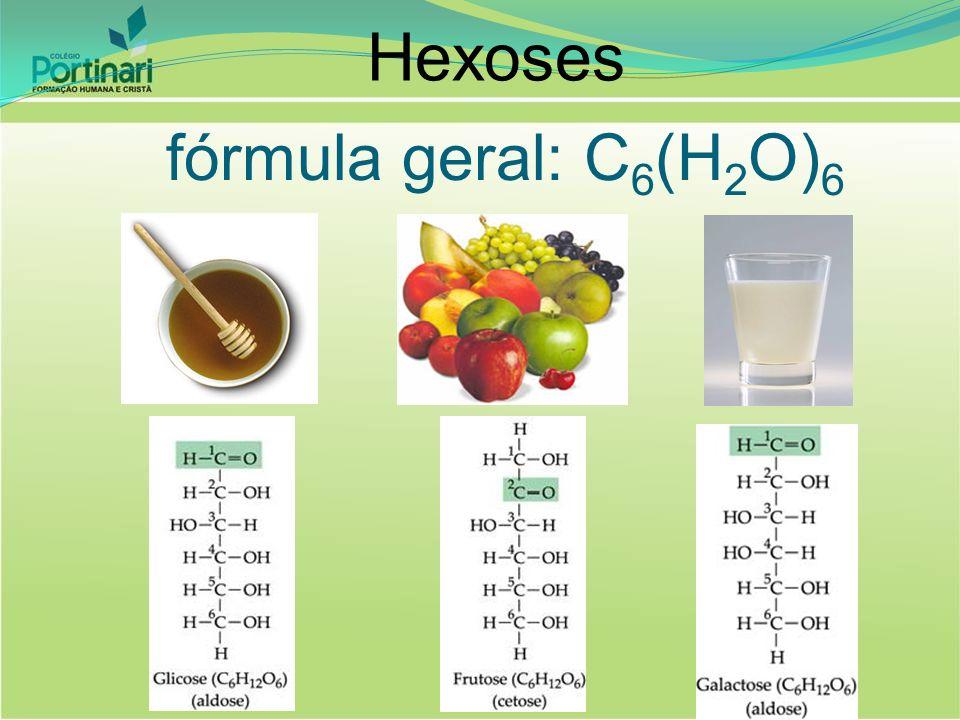 Hexoses fórmula geral: C 6 (H 2 O) 6