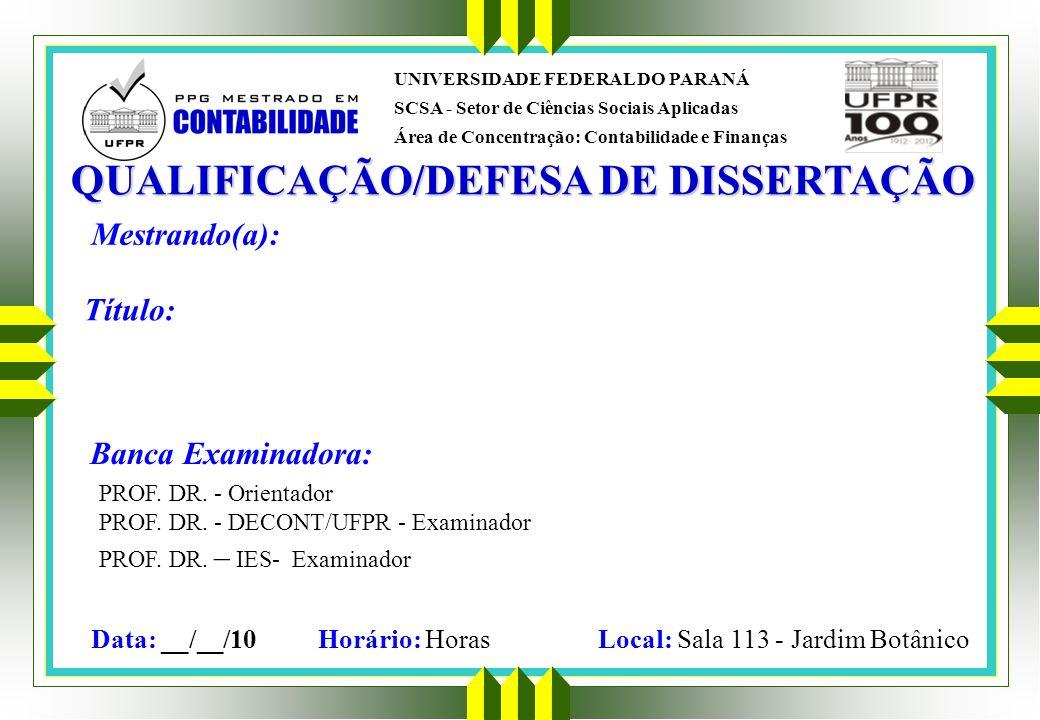 QUALIFICAÇÃO/DEFESA DE DISSERTAÇÃO Mestrando(a): Banca Examinadora: PROF. DR. - Orientador PROF. DR. - DECONT/UFPR - Examinador PROF. DR. – IES- Exami
