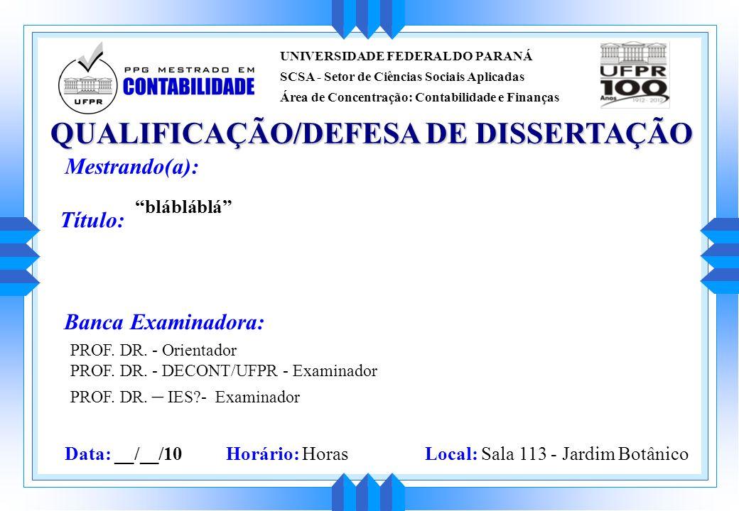 QUALIFICAÇÃO/DEFESA DE DISSERTAÇÃO Mestrando(a): blábláblá Banca Examinadora: PROF. DR. - Orientador PROF. DR. - DECONT/UFPR - Examinador PROF. DR. –