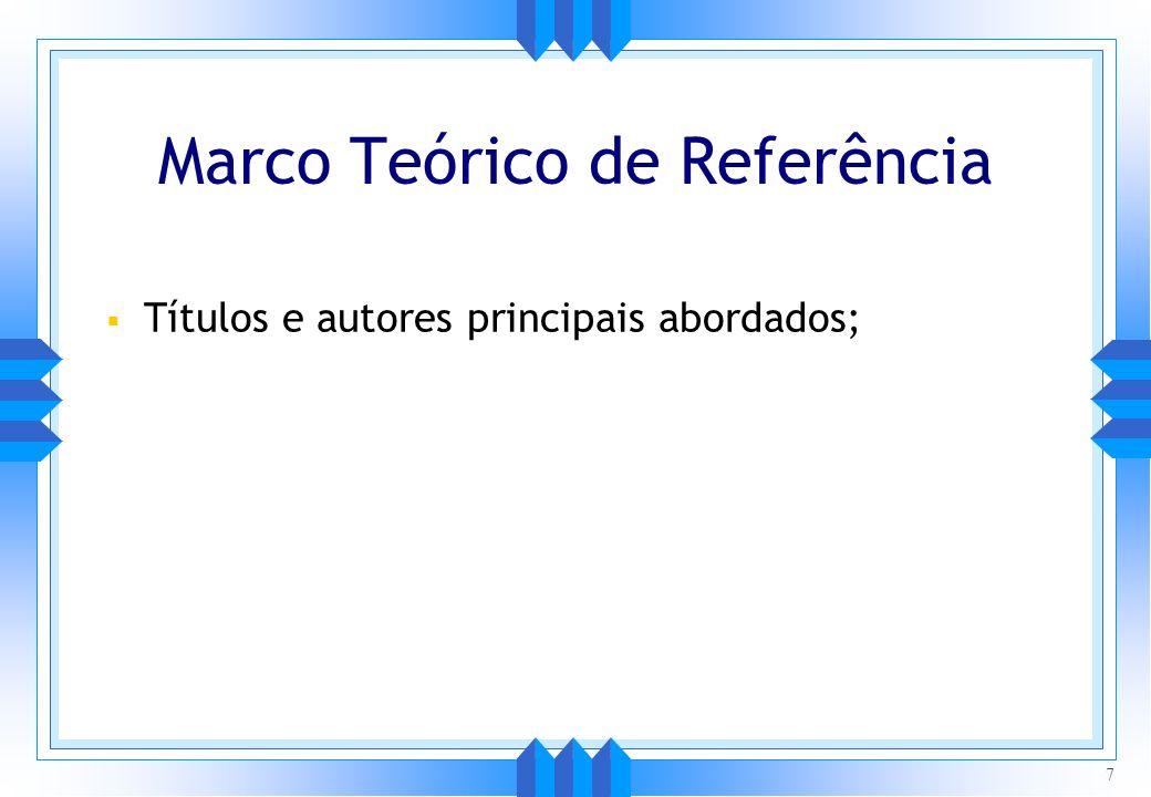 Marco Teórico de Referência Títulos e autores principais abordados; 7