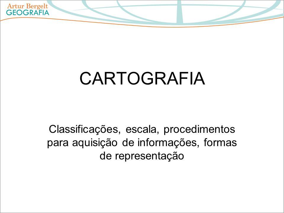 CARTOGRAFIA Classificações, escala, procedimentos para aquisição de informações, formas de representação
