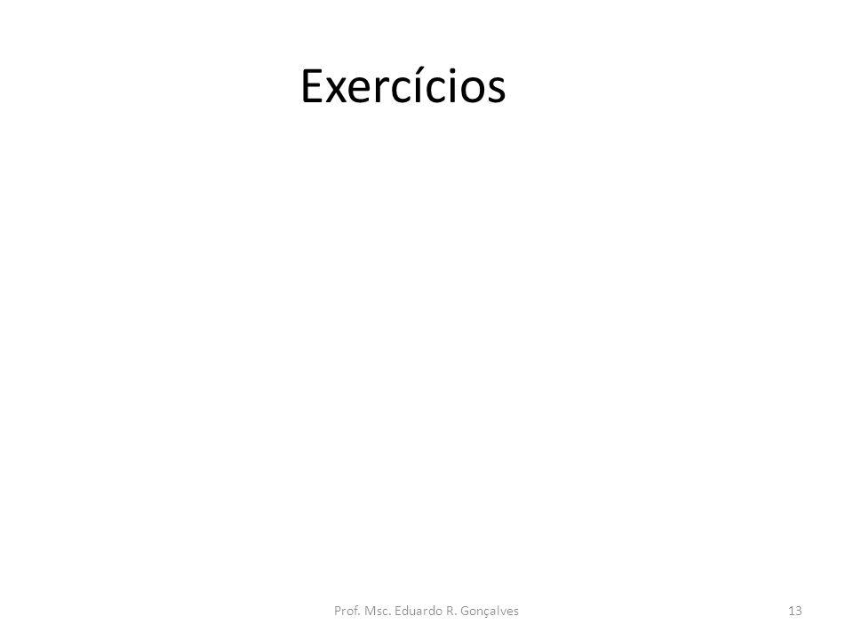 Exercícios Prof. Msc. Eduardo R. Gonçalves13