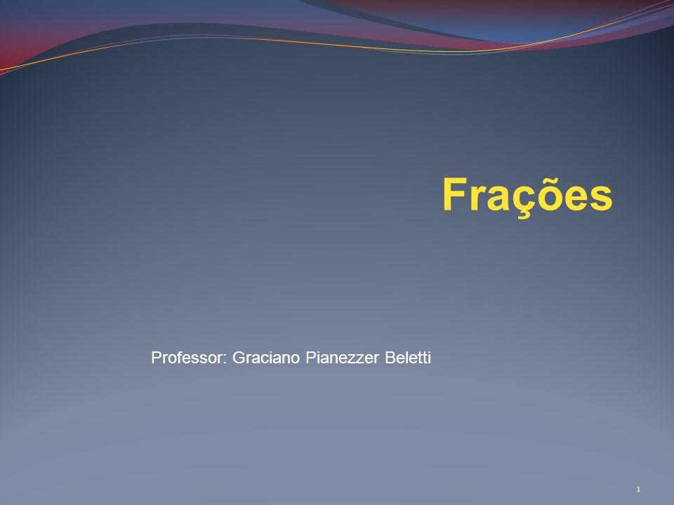 Frações 1 Professor: Graciano Pianezzer Beletti