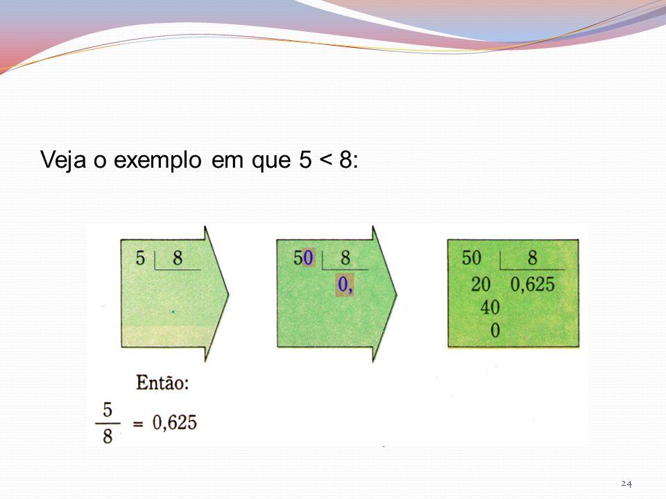 Veja o exemplo em que 5 < 8: 24