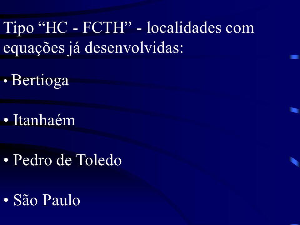 Tipo HC - FCTH - localidades com equações já desenvolvidas: Bertioga Itanhaém Pedro de Toledo São Paulo