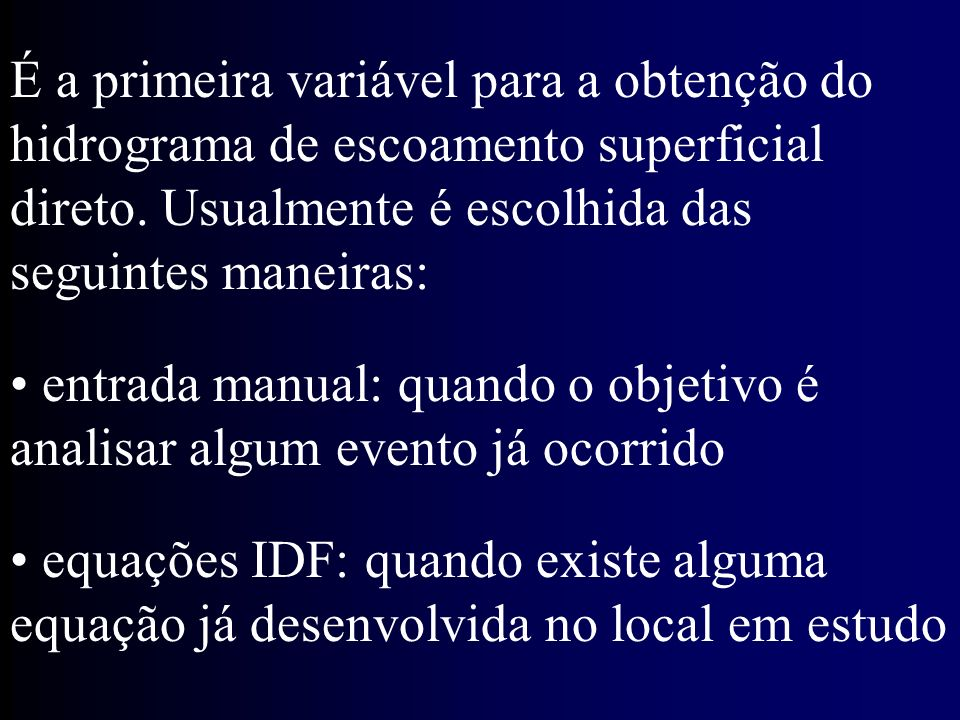 É a primeira variável para a obtenção do hidrograma de escoamento superficial direto.