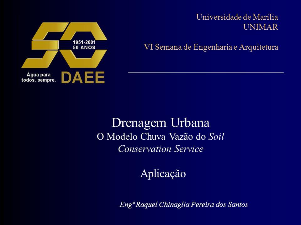Universidade de Marília UNIMAR VI Semana de Engenharia e Arquitetura Drenagem Urbana O Modelo Chuva Vazão do Soil Conservation Service Aplicação Engª