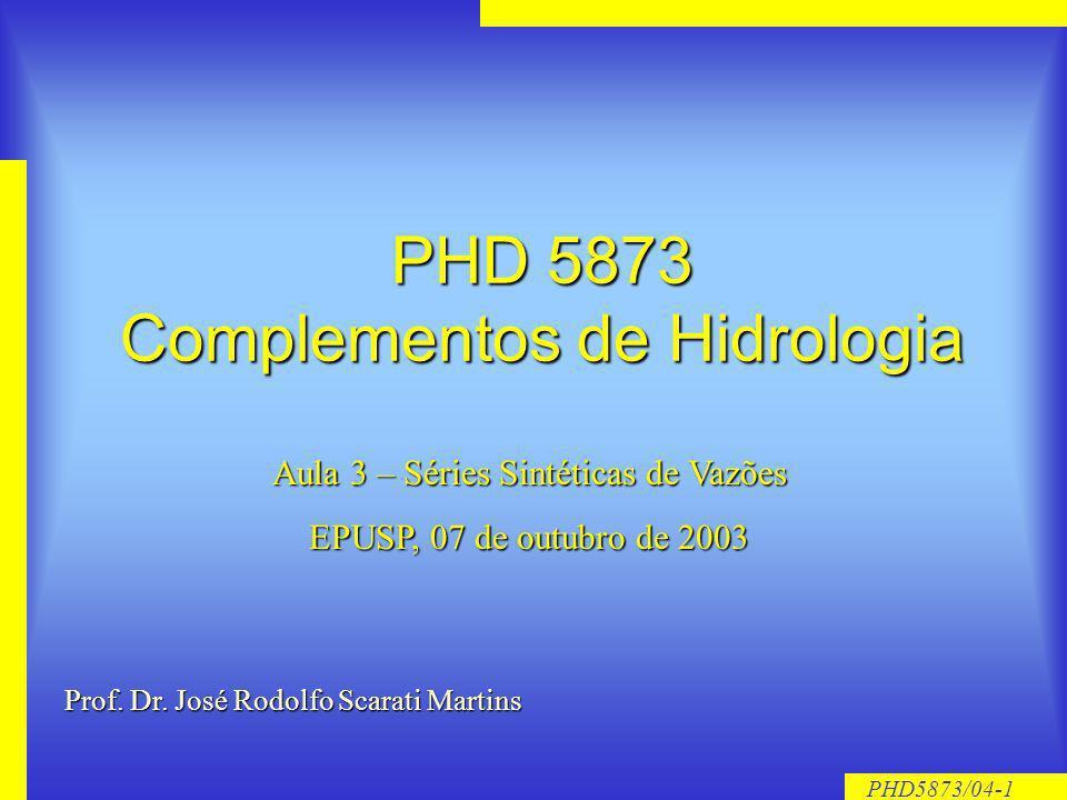PHD5873/04-1 PHD 5873 Complementos de Hidrologia Aula 3 – Séries Sintéticas de Vazões EPUSP, 07 de outubro de 2003 Prof. Dr. José Rodolfo Scarati Mart