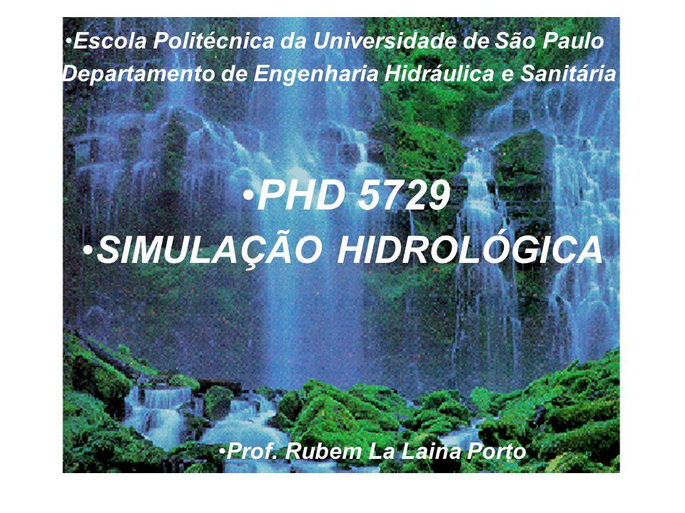PHD 5729 SIMULAÇÃO HIDROLÓGICA Escola Politécnica da Universidade de São Paulo Departamento de Engenharia Hidráulica e Sanitária Prof.