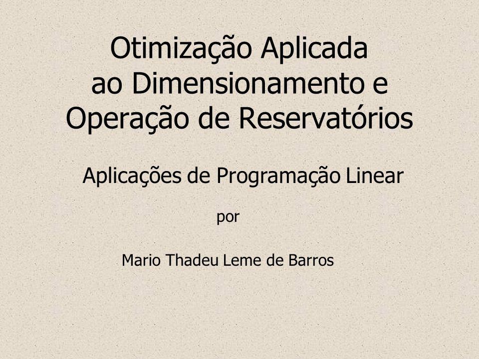 Otimização Aplicada ao Dimensionamento e Operação de Reservatórios Aplicações de Programação Linear por Mario Thadeu Leme de Barros