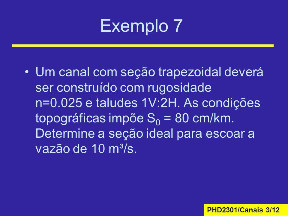PHD2301/Canais 3/12 Exemplo 7 Um canal com seção trapezoidal deverá ser construído com rugosidade n=0.025 e taludes 1V:2H. As condições topográficas i