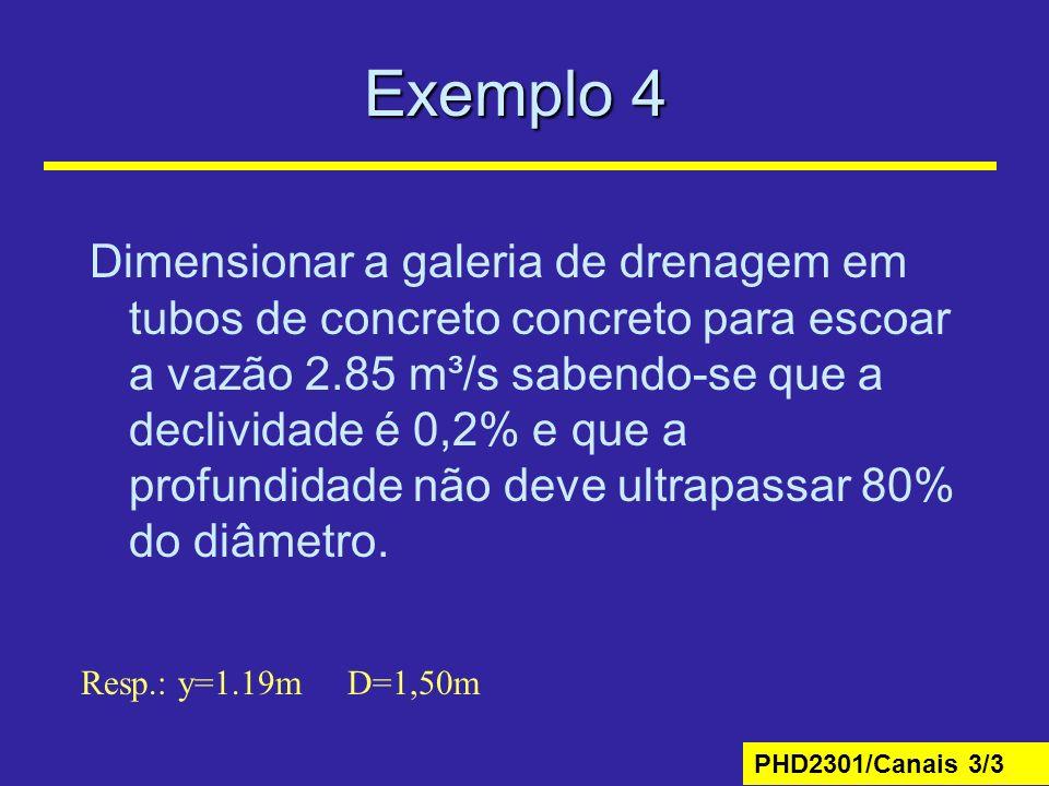 PHD2301/Canais 3/3 Exemplo 4 Dimensionar a galeria de drenagem em tubos de concreto concreto para escoar a vazão 2.85 m³/s sabendo-se que a declividad
