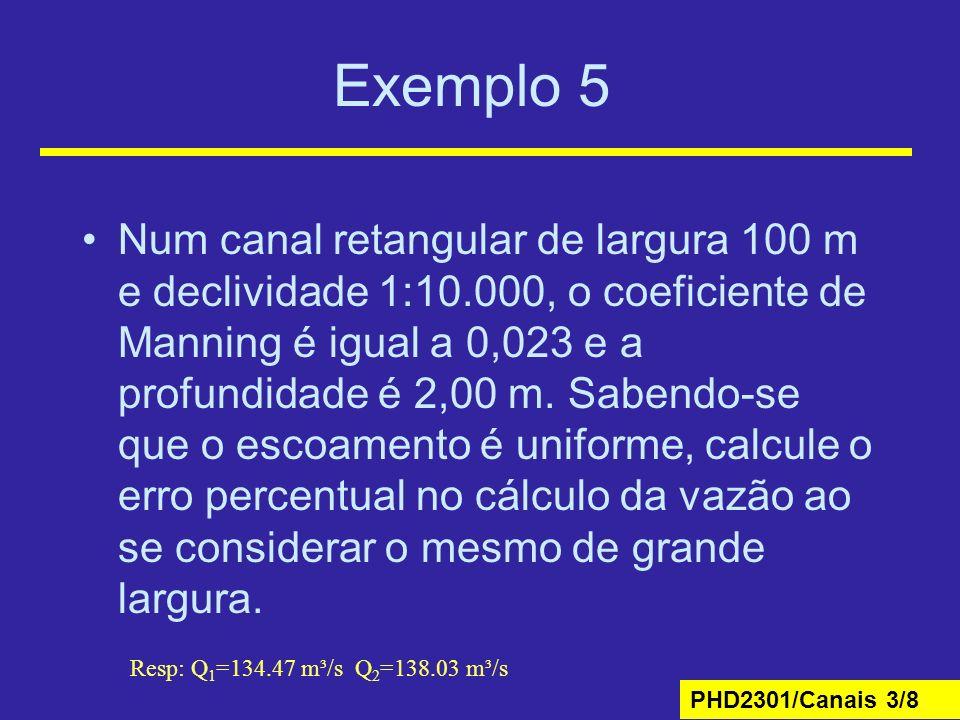 PHD2301/Canais 3/8 Exemplo 5 Num canal retangular de largura 100 m e declividade 1:10.000, o coeficiente de Manning é igual a 0,023 e a profundidade é