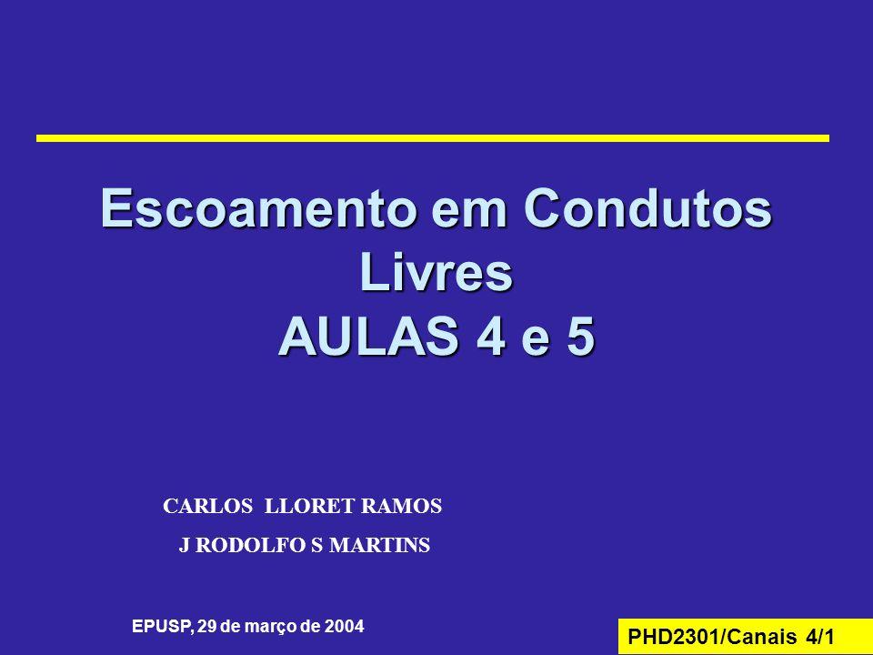 PHD2301/Canais 4/1 Escoamento em Condutos Livres AULAS 4 e 5 EPUSP, 29 de março de 2004 CARLOS LLORET RAMOS J RODOLFO S MARTINS