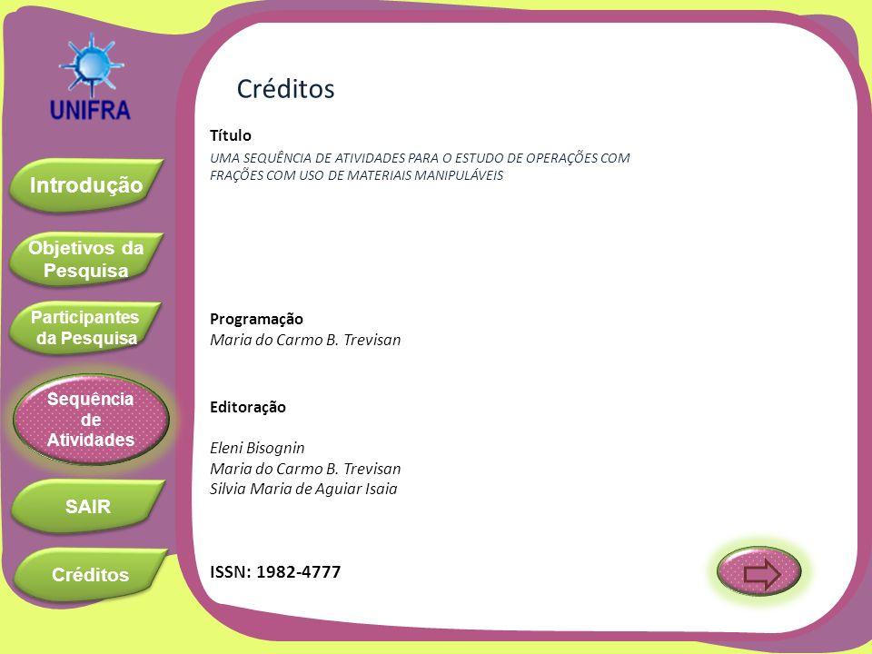 Objetivos da Pesquisa Objetivos da Pesquisa Introdução Participantes da Pesquisa Participantes da Pesquisa SAIR Sequência de Atividades Créditos Edito