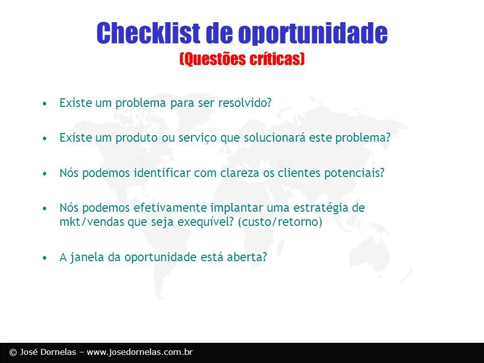 © José Dornelas – www.josedornelas.com.br Checklist de oportunidade (Questões críticas) Existe um problema para ser resolvido? Existe um produto ou se