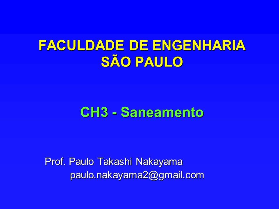 FACULDADE DE ENGENHARIA SÃO PAULO CH3 - Saneamento Prof. Paulo Takashi Nakayama paulo.nakayama2@gmail.com paulo.nakayama2@gmail.com
