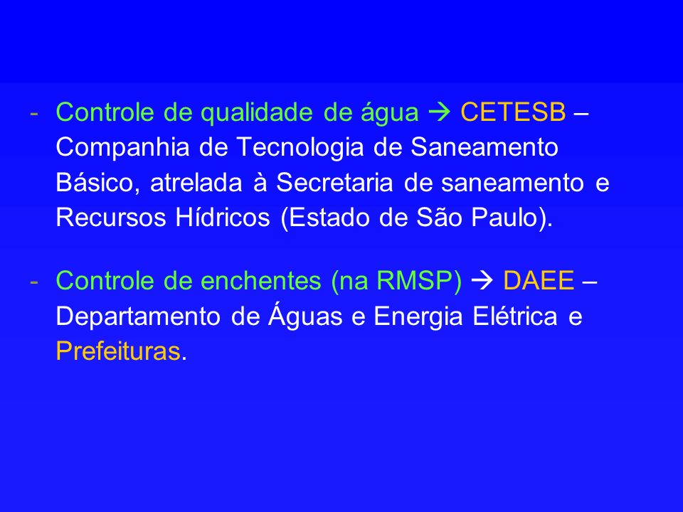 -Controle de qualidade de água CETESB – Companhia de Tecnologia de Saneamento Básico, atrelada à Secretaria de saneamento e Recursos Hídricos (Estado