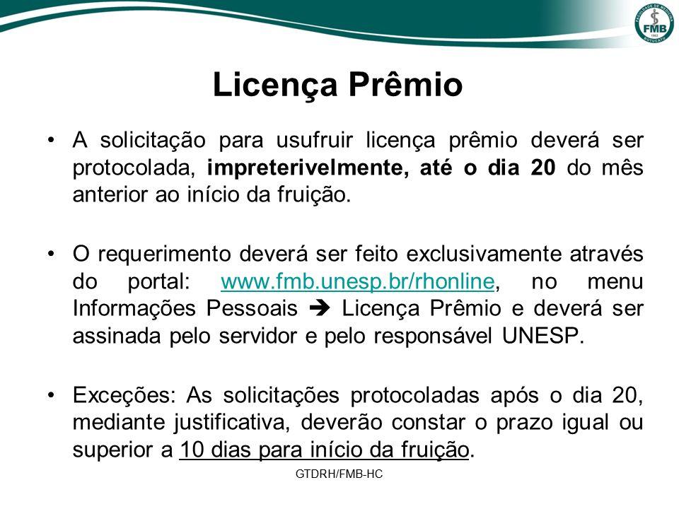 GTDRH/FMB-HC Licença Prêmio A solicitação para usufruir licença prêmio deverá ser protocolada, impreterivelmente, até o dia 20 do mês anterior ao início da fruição.