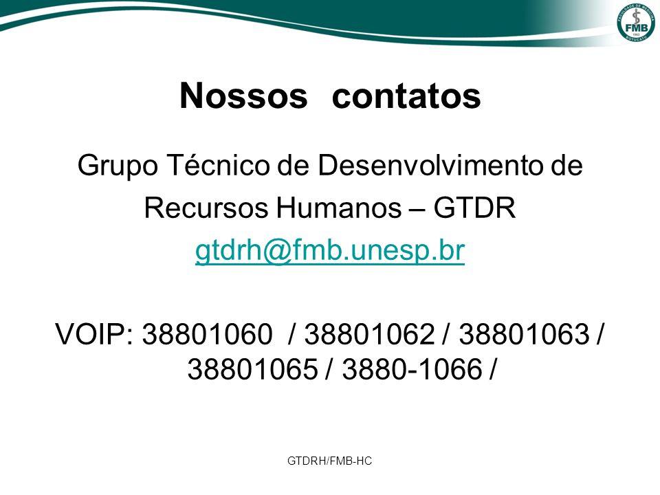 GTDRH/FMB-HC Grupo Técnico de Desenvolvimento de Recursos Humanos – GTDR gtdrh@fmb.unesp.br VOIP: 38801060 / 38801062 / 38801063 / 38801065 / 3880-1066 / Nossos contatos