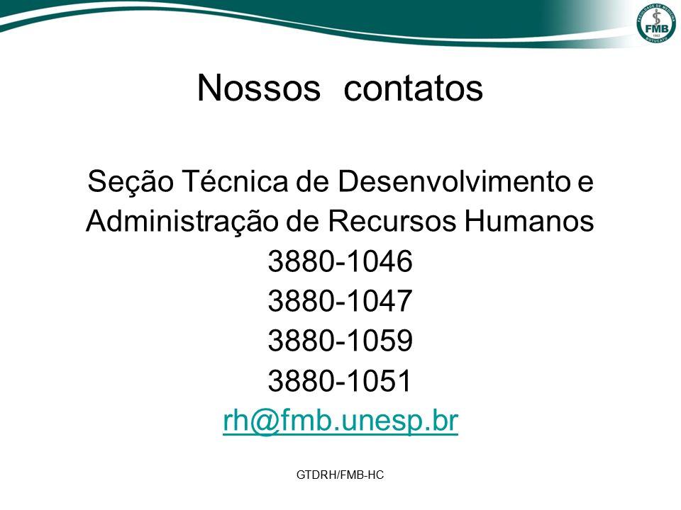 GTDRH/FMB-HC Seção Técnica de Desenvolvimento e Administração de Recursos Humanos 3880-1046 3880-1047 3880-1059 3880-1051 rh@fmb.unesp.br Nossos contatos