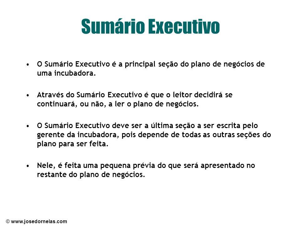 © www.josedornelas.com Sumário Executivo O Sumário Executivo é a principal seção do plano de negócios de uma incubadora. Através do Sumário Executivo