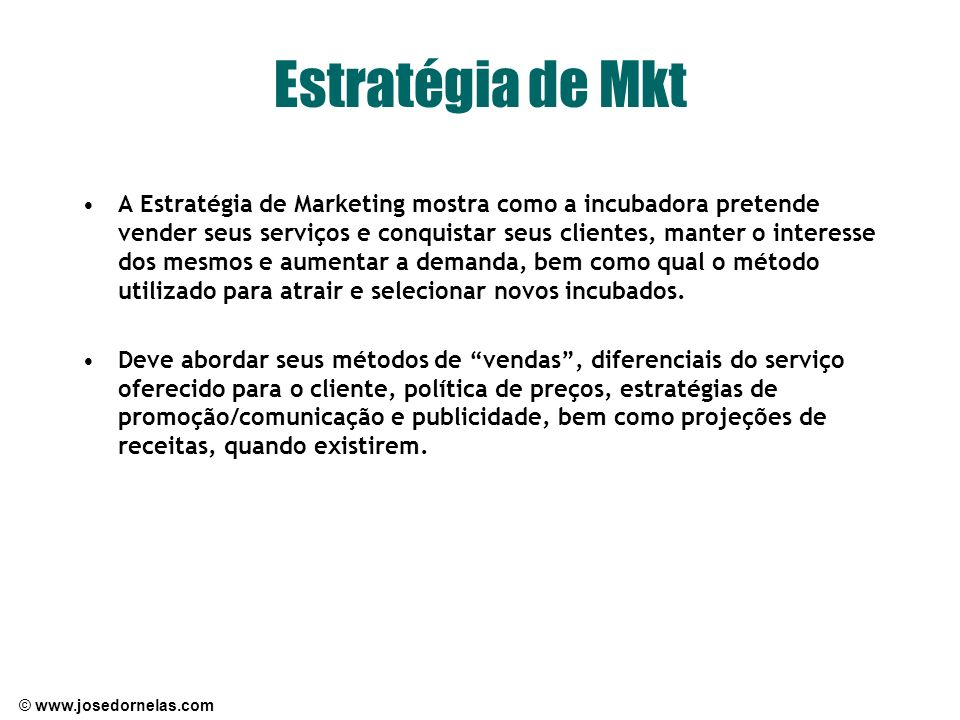 © www.josedornelas.com Estratégia de Mkt A Estratégia de Marketing mostra como a incubadora pretende vender seus serviços e conquistar seus clientes,