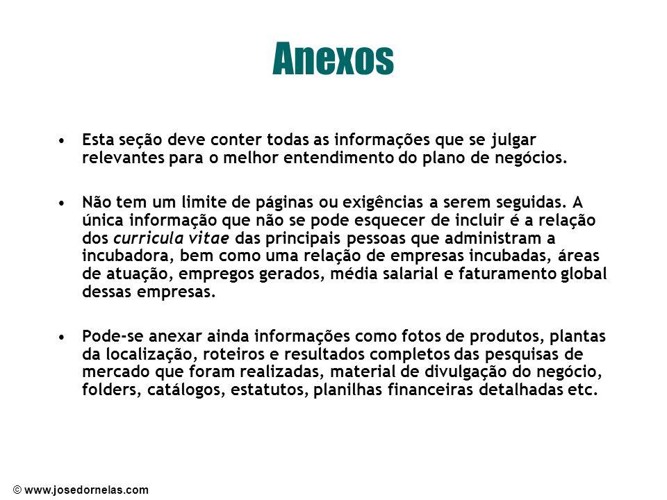 © www.josedornelas.com Anexos Esta seção deve conter todas as informações que se julgar relevantes para o melhor entendimento do plano de negócios. Nã