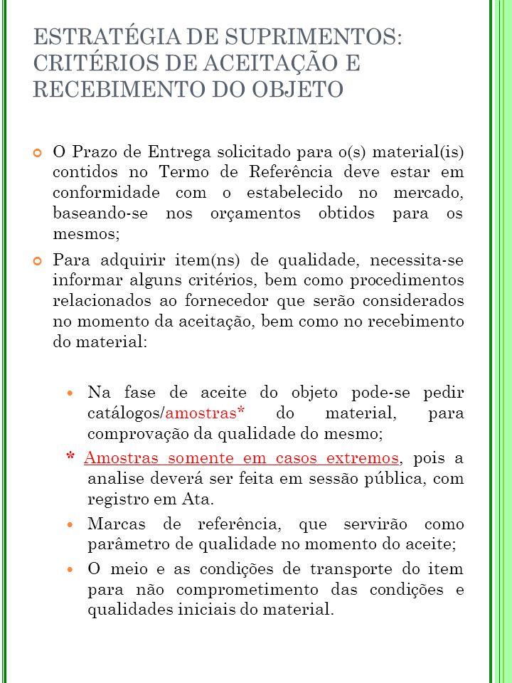 ESTRATÉGIA DE SUPRIMENTOS: CRITÉRIOS DE ACEITAÇÃO E RECEBIMENTO DO OBJETO O Prazo de Entrega solicitado para o(s) material(is) contidos no Termo de Re