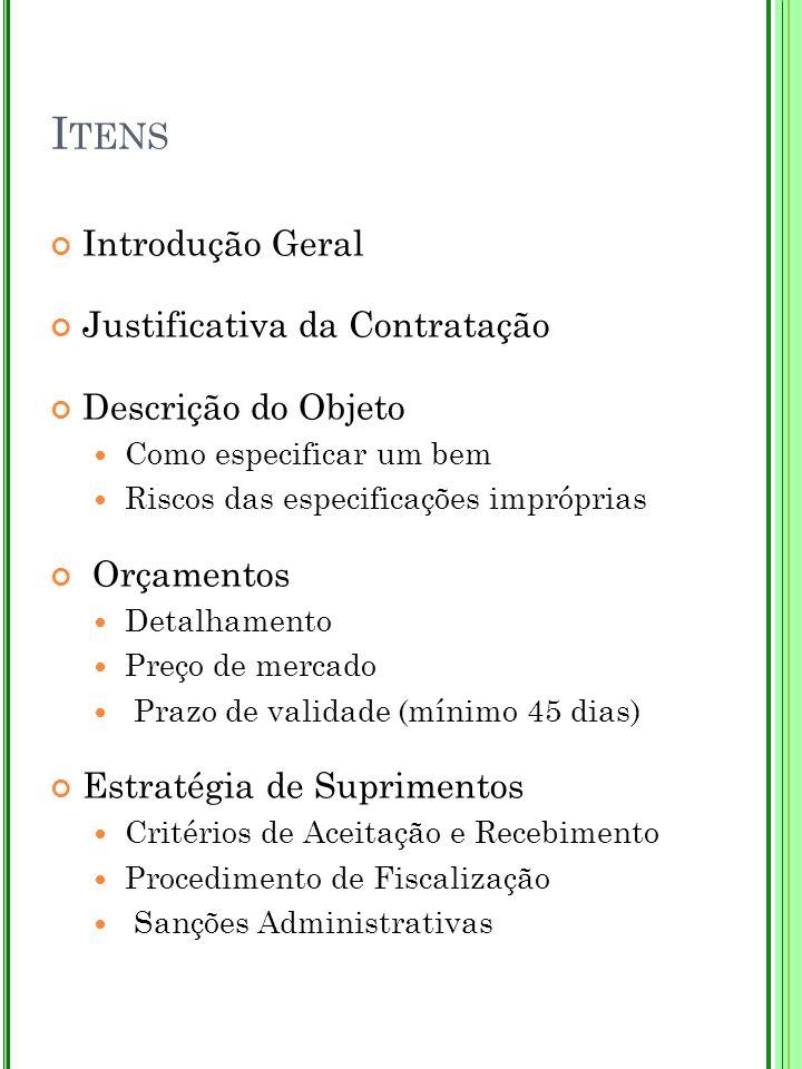 I TENS Introdução Geral Justificativa da Contratação Descrição do Objeto Como especificar um bem Riscos das especificações impróprias Orçamentos Detal