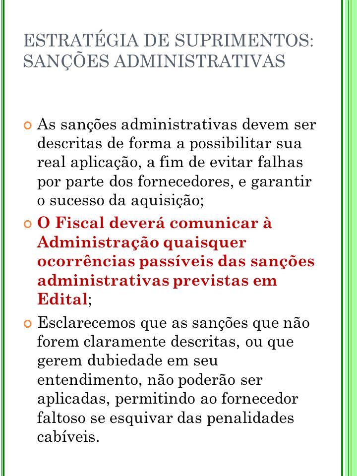 ESTRATÉGIA DE SUPRIMENTOS: SANÇÕES ADMINISTRATIVAS As sanções administrativas devem ser descritas de forma a possibilitar sua real aplicação, a fim de