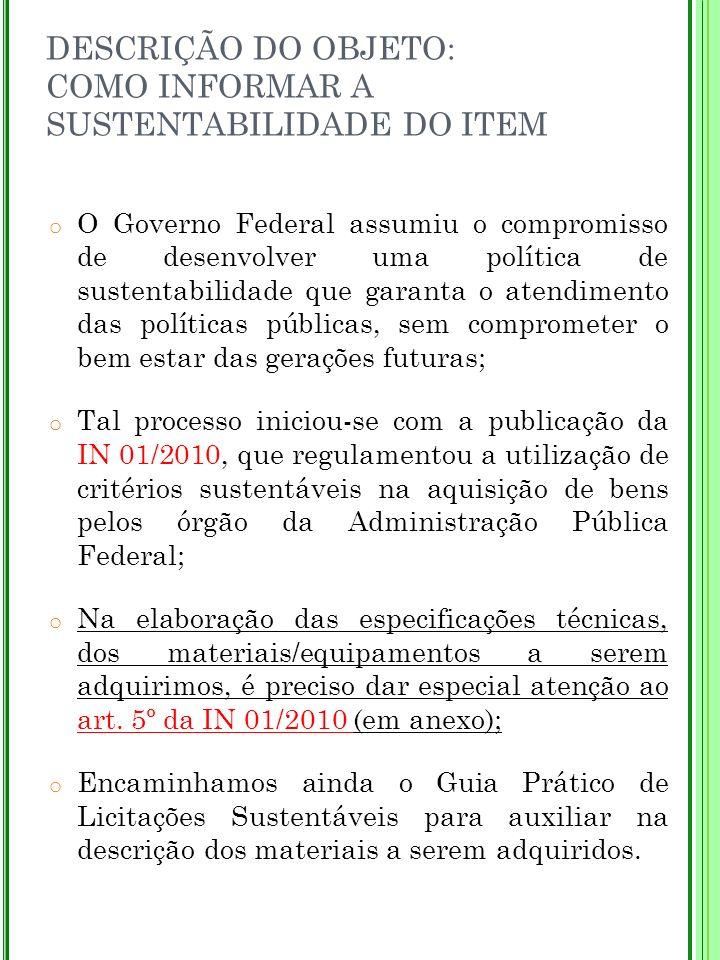 DESCRIÇÃO DO OBJETO: COMO INFORMAR A SUSTENTABILIDADE DO ITEM o O Governo Federal assumiu o compromisso de desenvolver uma política de sustentabilidad